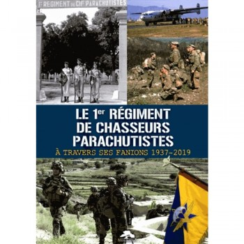 LE 1er REGIMENT DE CHASSEURS PARACHUTISTES A TRAVERS SES FANIONS 1937-2019