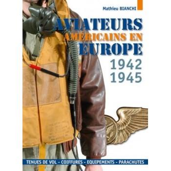 AVIATEURS AMERICAINS EN EUROPE, 1942 - 1945 par Mathieu Bianchi
